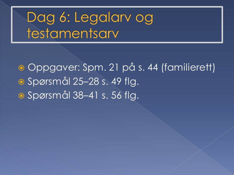 Dag 6: Legalarv og testamentsarv