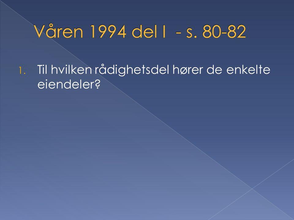 Våren 1994 del I - s. 80-82 Til hvilken rådighetsdel hører de enkelte eiendeler