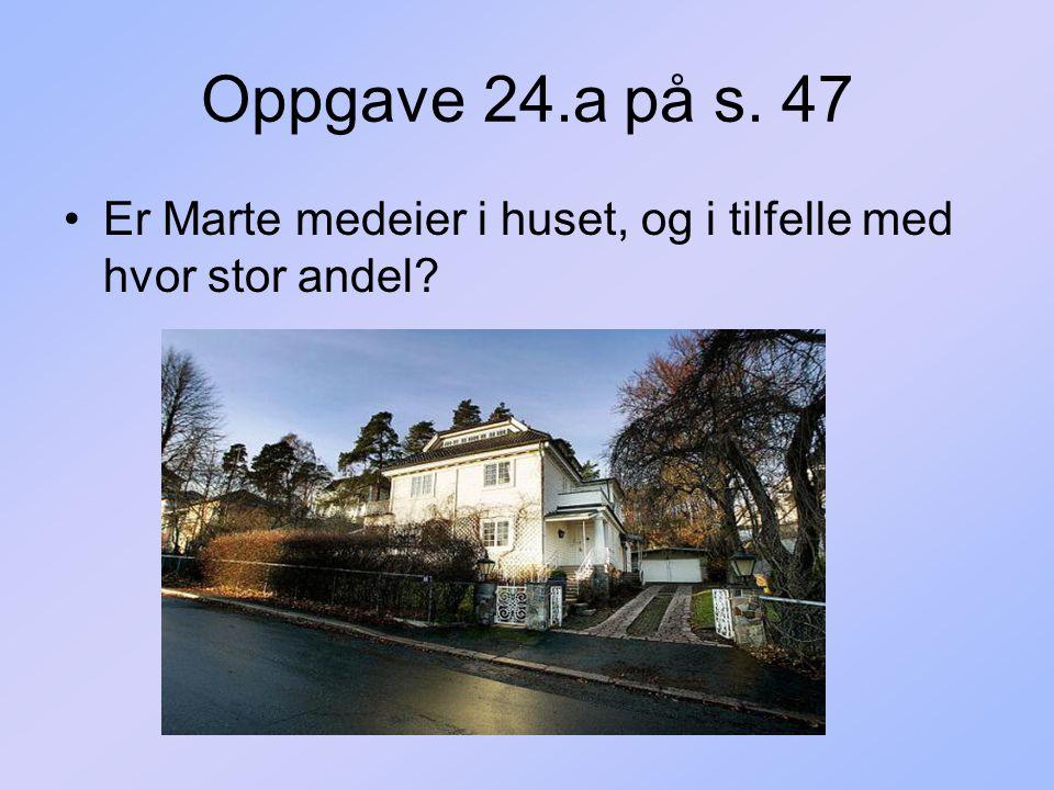 Oppgave 24.a på s. 47 Er Marte medeier i huset, og i tilfelle med hvor stor andel