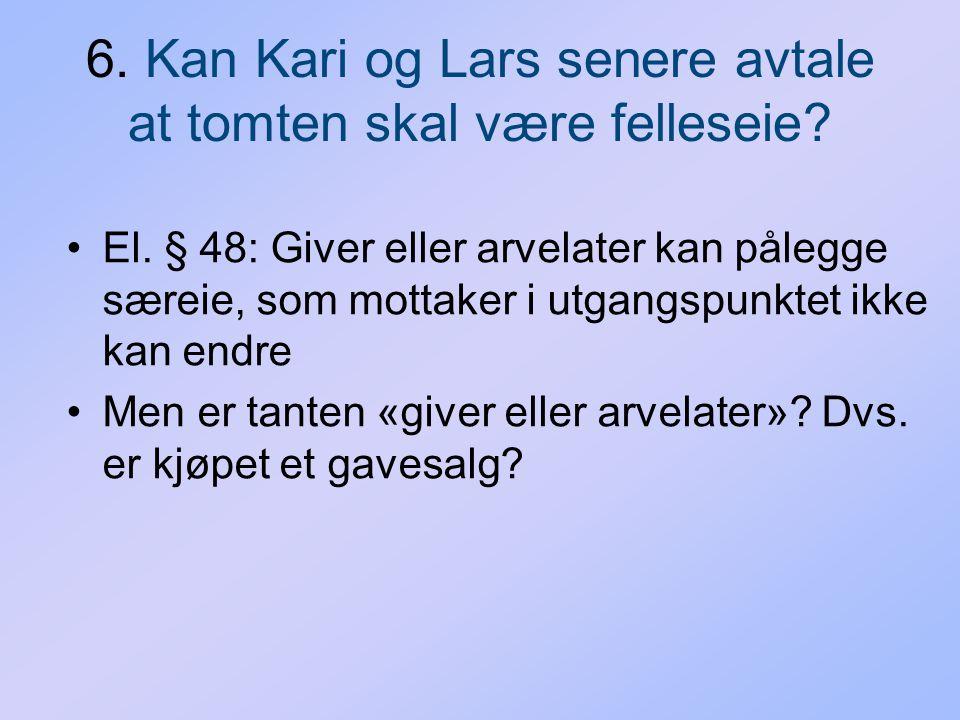 6. Kan Kari og Lars senere avtale at tomten skal være felleseie