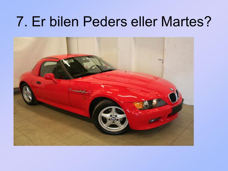 7. Er bilen Peders eller Martes