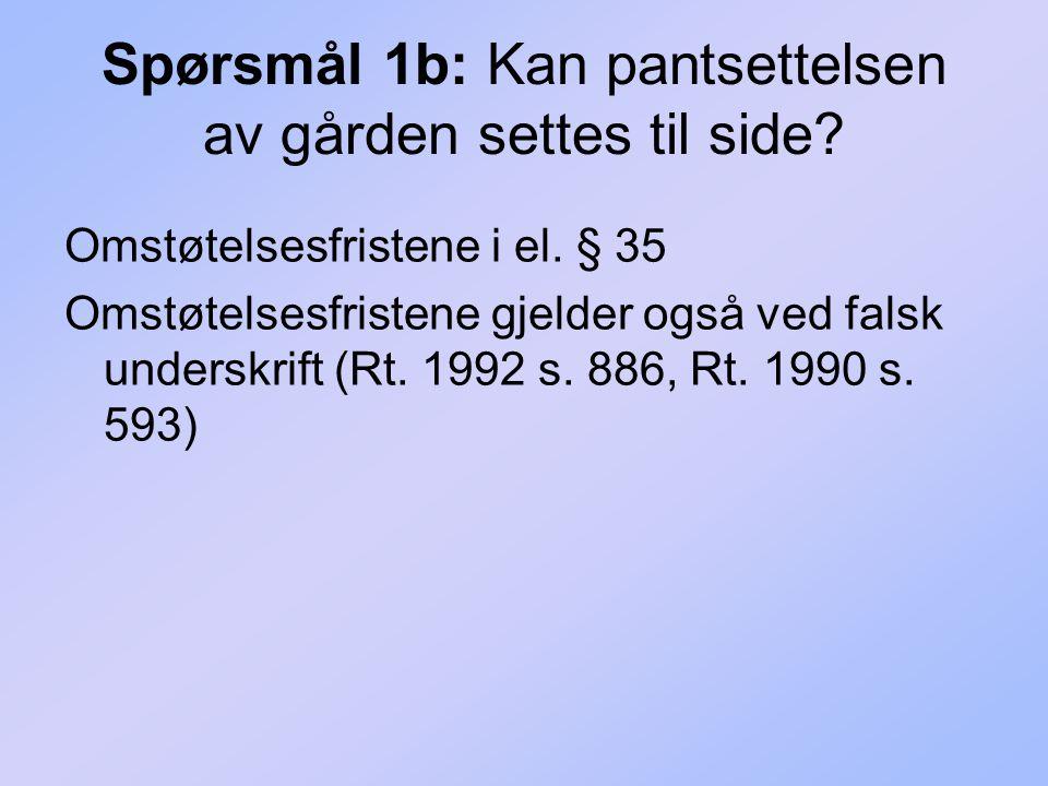 Spørsmål 1b: Kan pantsettelsen av gården settes til side