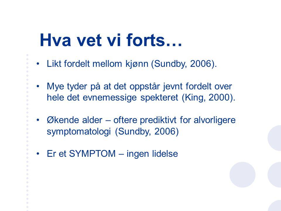 Hva vet vi forts… Likt fordelt mellom kjønn (Sundby, 2006).