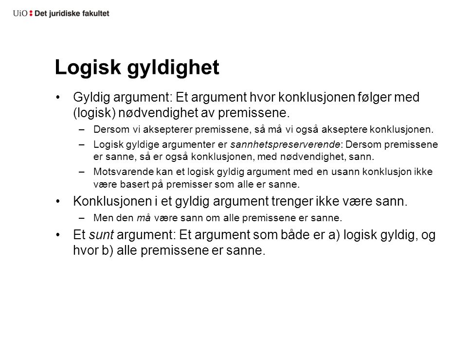 Logisk gyldighet Gyldig argument: Et argument hvor konklusjonen følger med (logisk) nødvendighet av premissene.