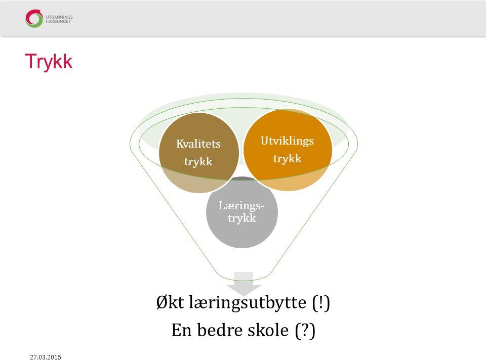 Trykk Økt læringsutbytte (!) En bedre skole ( ) Utviklings Kvalitets
