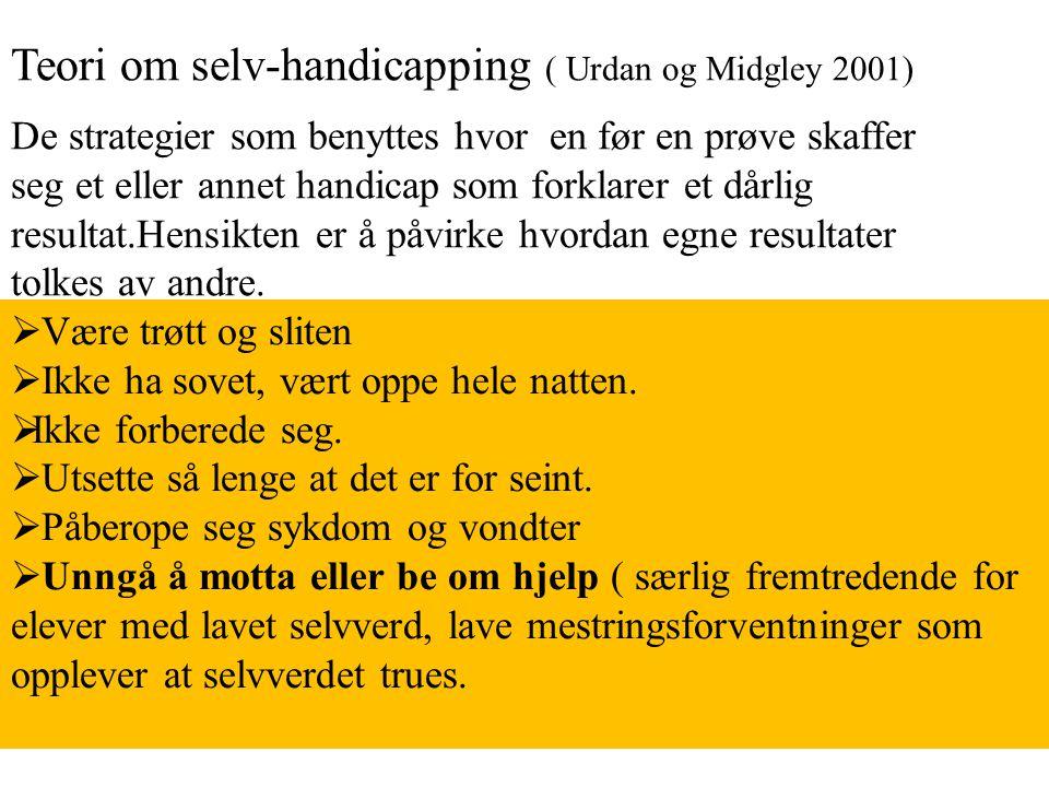 Teori om selv-handicapping ( Urdan og Midgley 2001)