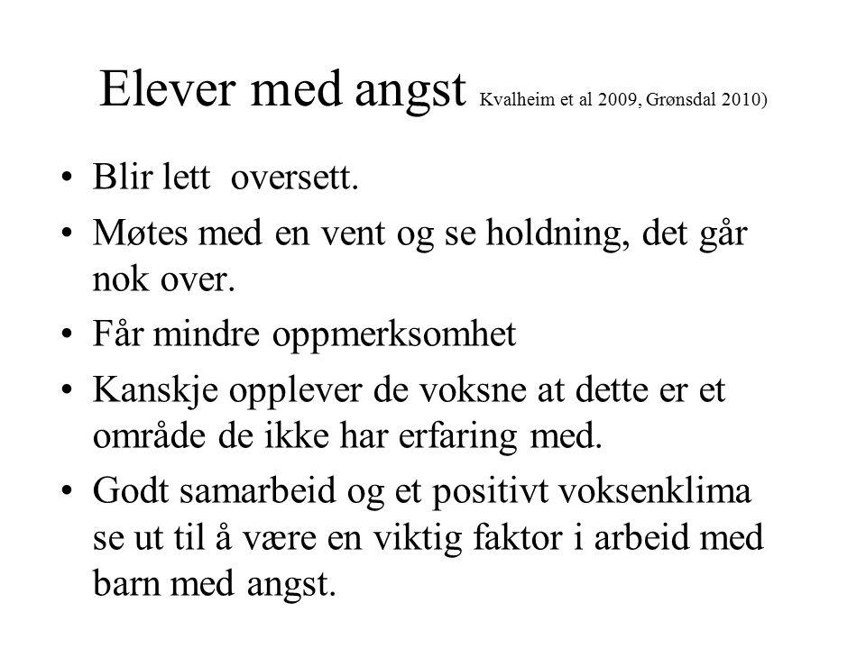 Elever med angst Kvalheim et al 2009, Grønsdal 2010)