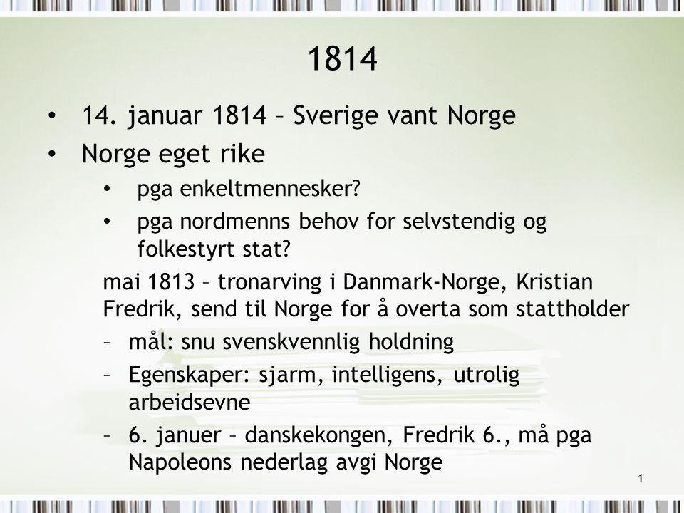 1814 14. januar 1814 – Sverige vant Norge Norge eget rike