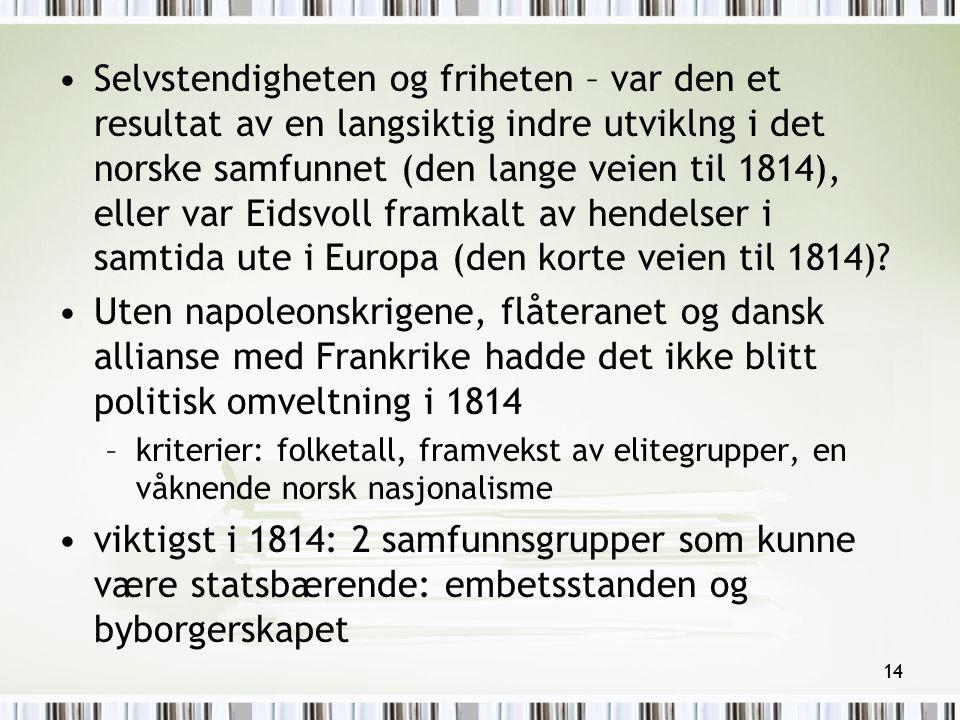 Selvstendigheten og friheten – var den et resultat av en langsiktig indre utviklng i det norske samfunnet (den lange veien til 1814), eller var Eidsvoll framkalt av hendelser i samtida ute i Europa (den korte veien til 1814)