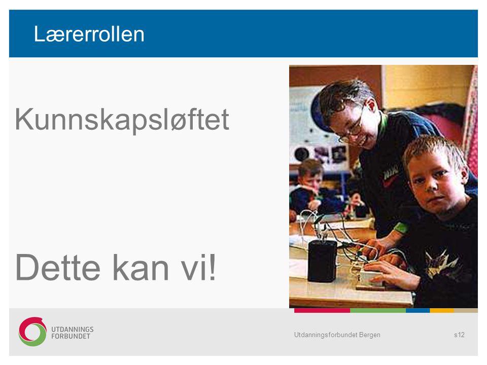 Lærerrollen Kunnskapsløftet Dette kan vi! Utdanningsforbundet Bergen