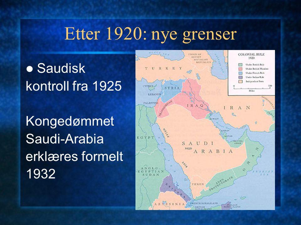 Etter 1920: nye grenser Saudisk kontroll fra 1925 Kongedømmet