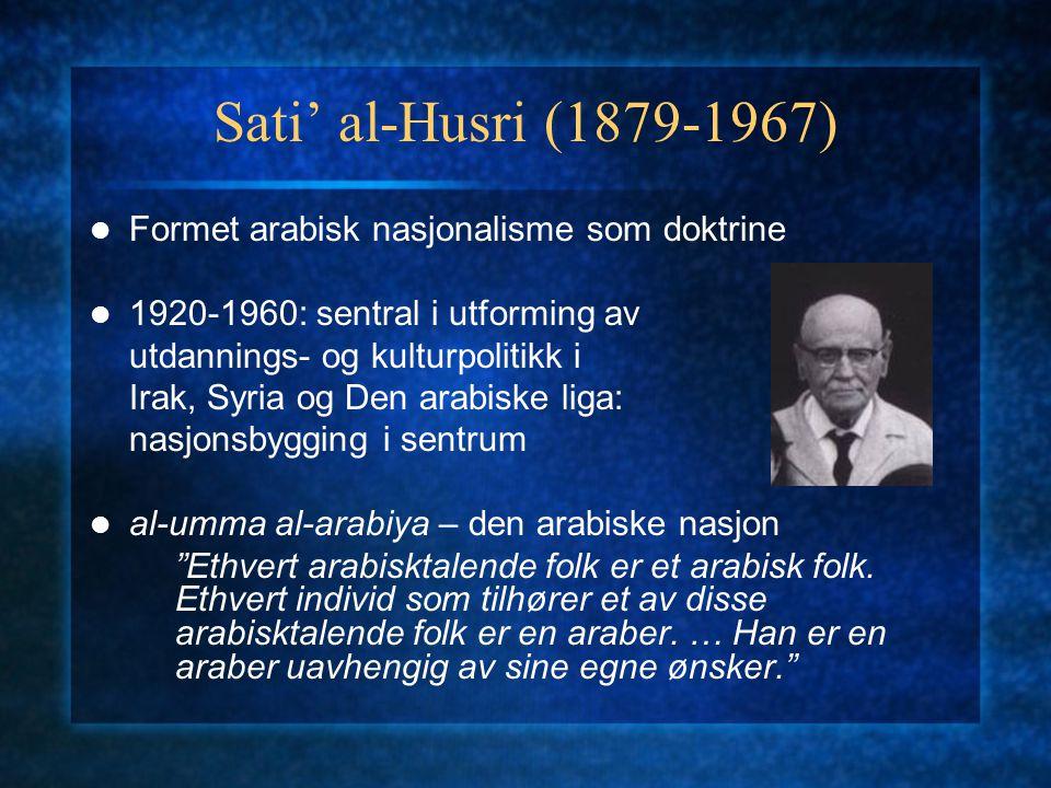 Sati' al-Husri (1879-1967) Formet arabisk nasjonalisme som doktrine