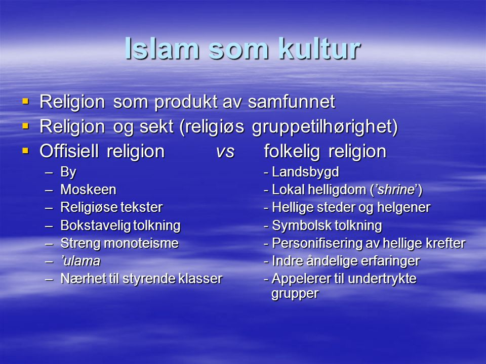 Islam som kultur Religion som produkt av samfunnet