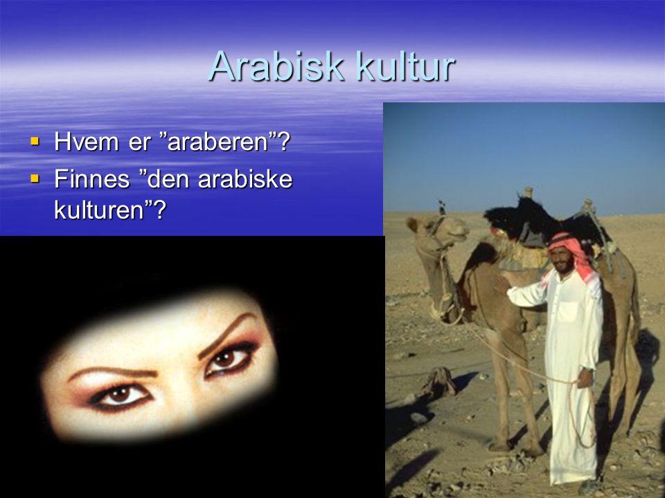 Arabisk kultur Hvem er araberen Finnes den arabiske kulturen