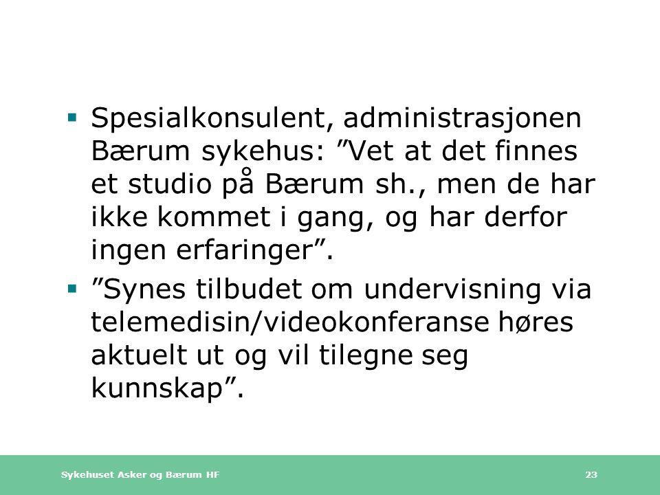 Spesialkonsulent, administrasjonen Bærum sykehus: Vet at det finnes et studio på Bærum sh., men de har ikke kommet i gang, og har derfor ingen erfaringer .