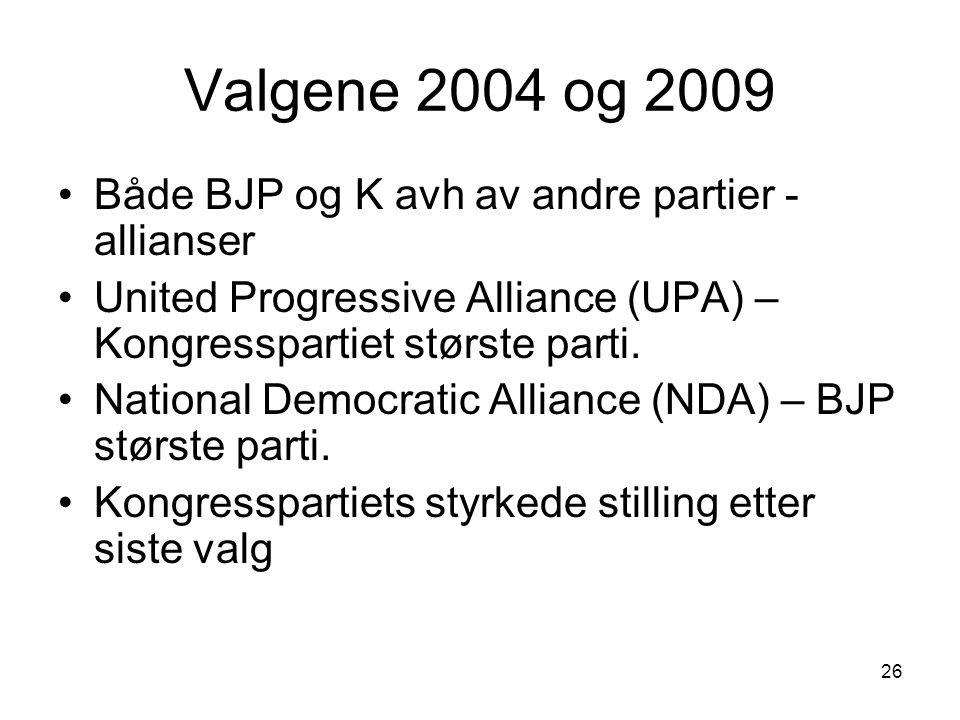 Valgene 2004 og 2009 Både BJP og K avh av andre partier - allianser