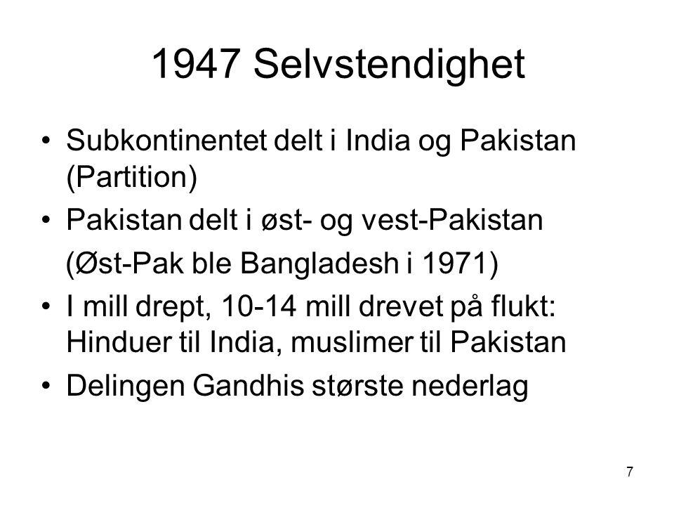 1947 Selvstendighet Subkontinentet delt i India og Pakistan (Partition) Pakistan delt i øst- og vest-Pakistan.