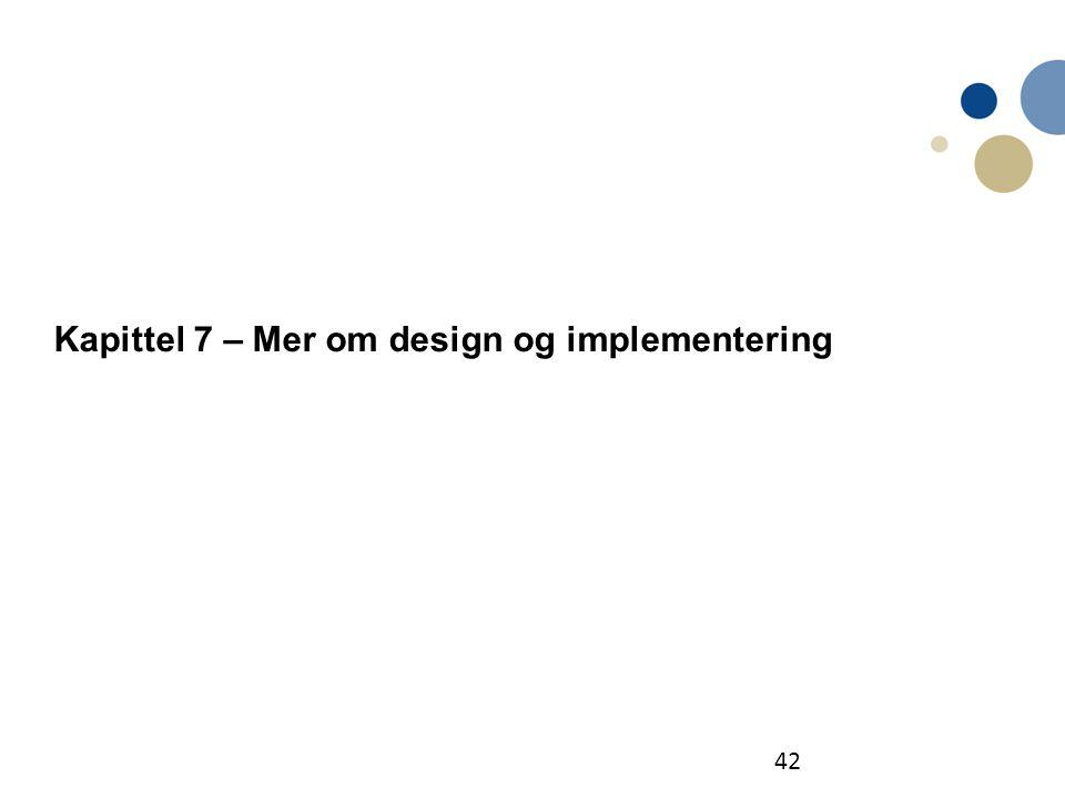 Kapittel 7 – Mer om design og implementering