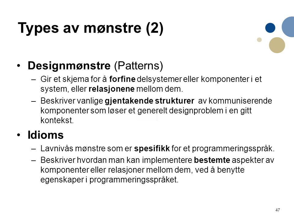 Types av mønstre (2) Designmønstre (Patterns) Idioms
