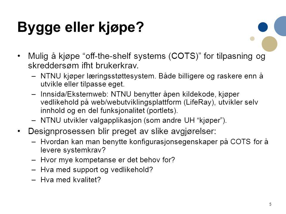 Bygge eller kjøpe Mulig å kjøpe off-the-shelf systems (COTS) for tilpasning og skreddersøm ifht brukerkrav.