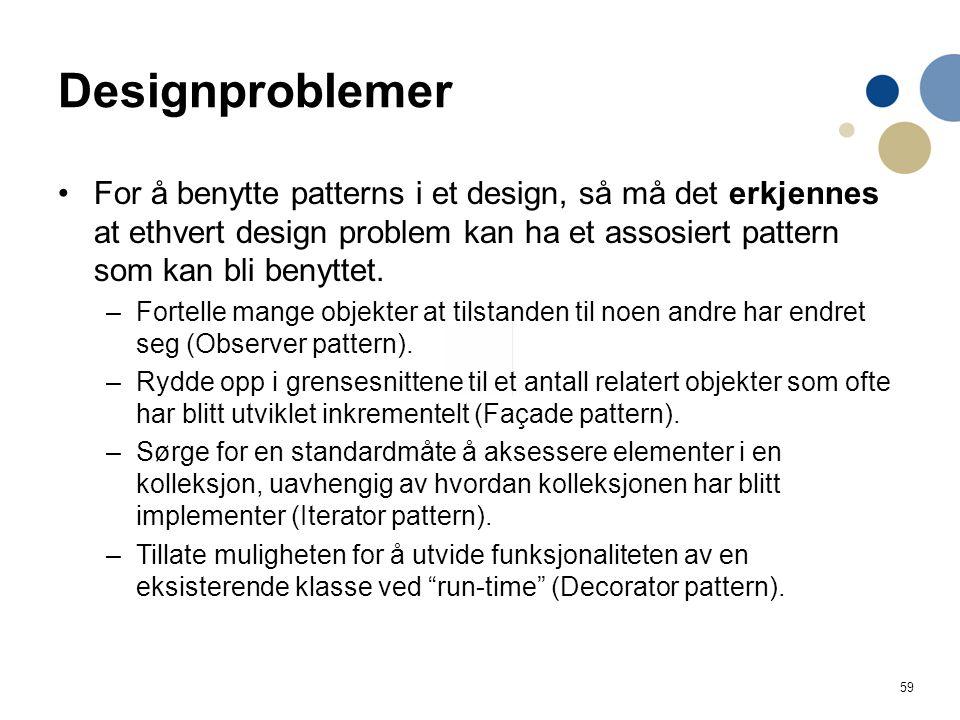 Designproblemer For å benytte patterns i et design, så må det erkjennes at ethvert design problem kan ha et assosiert pattern som kan bli benyttet.