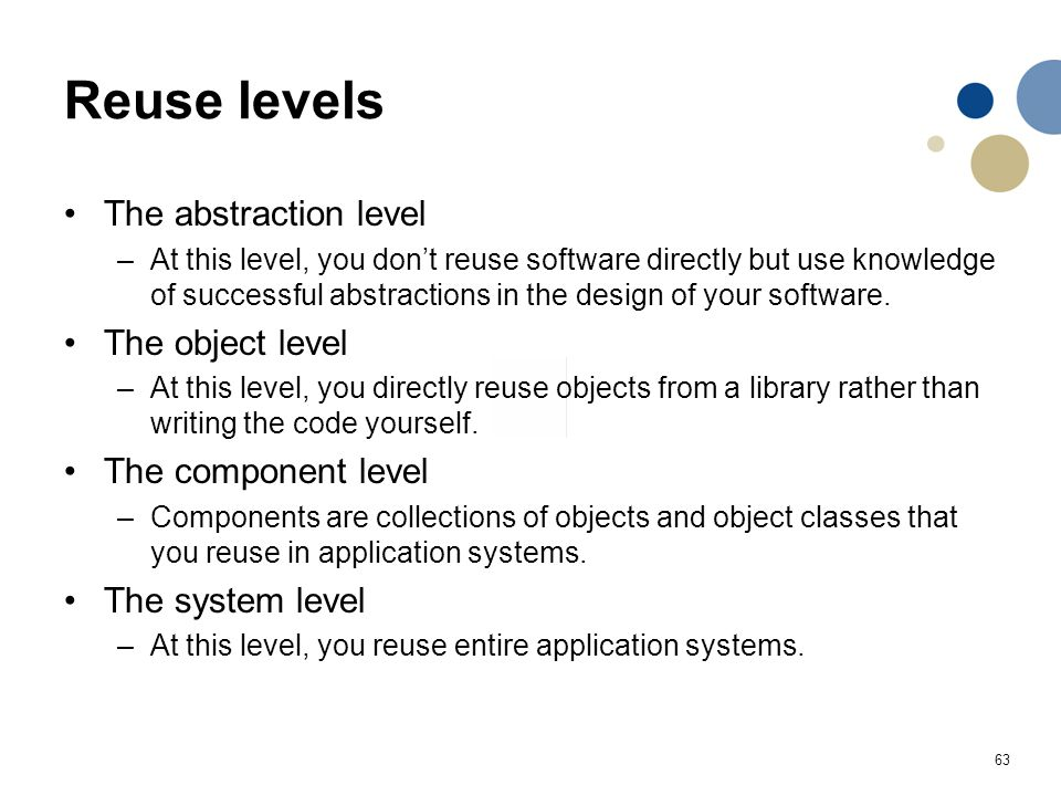 Reuse levels The abstraction level The object level