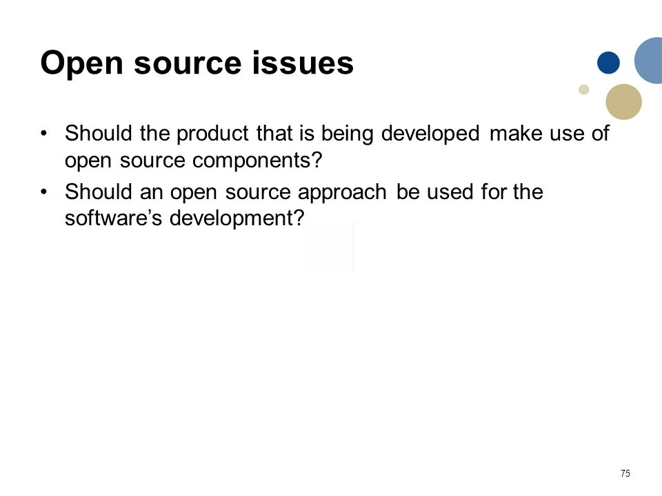Open source issues Should the product that is being developed make use of open source components