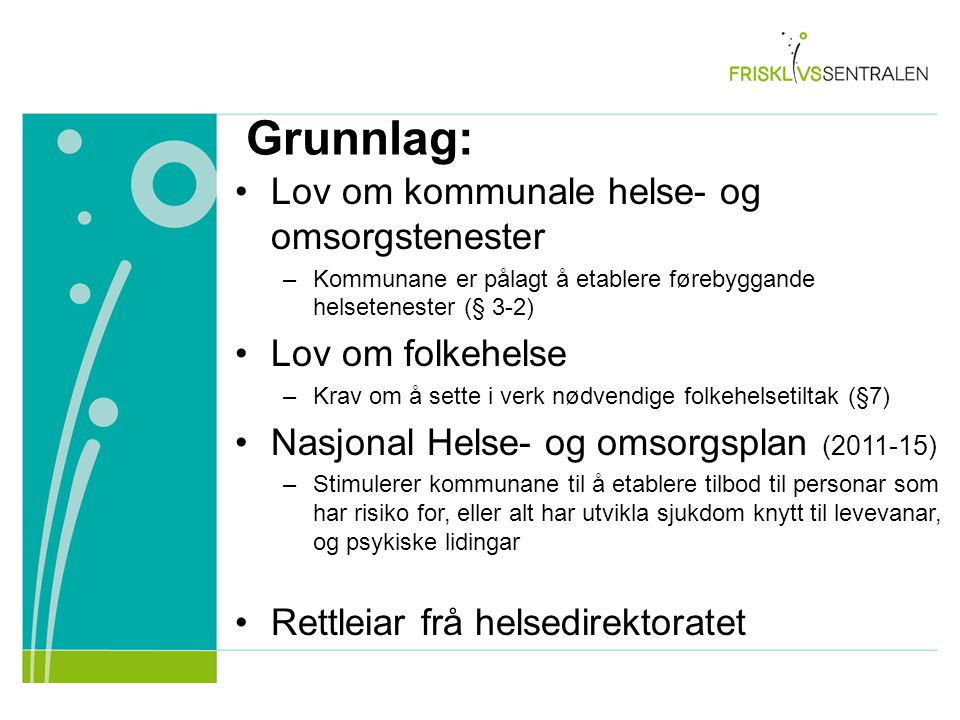 Grunnlag: Lov om kommunale helse- og omsorgstenester Lov om folkehelse