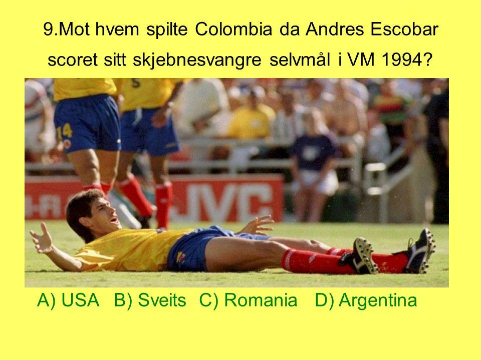 9.Mot hvem spilte Colombia da Andres Escobar scoret sitt skjebnesvangre selvmål i VM 1994