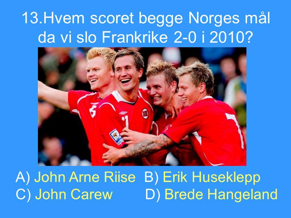 13.Hvem scoret begge Norges mål da vi slo Frankrike 2-0 i 2010