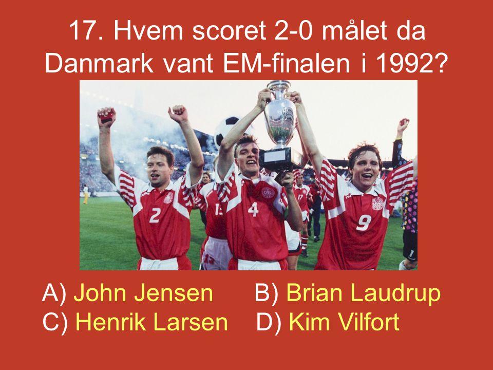 17. Hvem scoret 2-0 målet da Danmark vant EM-finalen i 1992