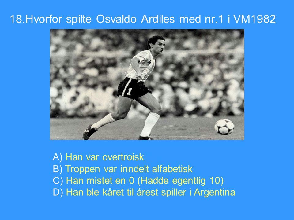 18.Hvorfor spilte Osvaldo Ardiles med nr.1 i VM1982