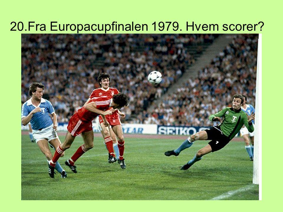 20.Fra Europacupfinalen 1979. Hvem scorer