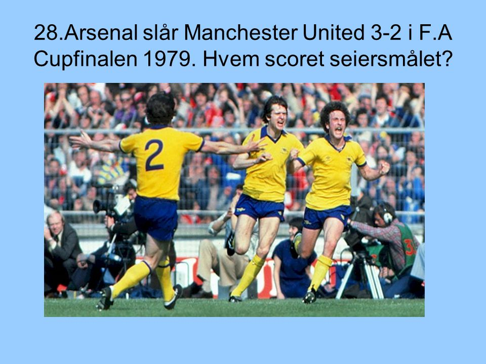 28. Arsenal slår Manchester United 3-2 i F. A Cupfinalen 1979