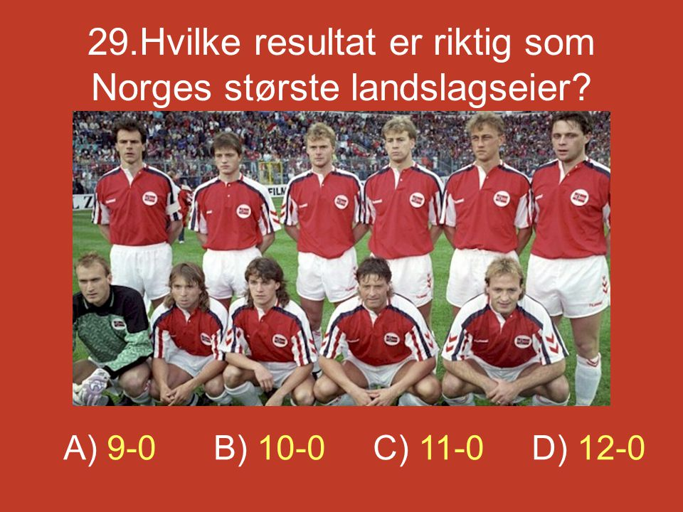 29.Hvilke resultat er riktig som Norges største landslagseier