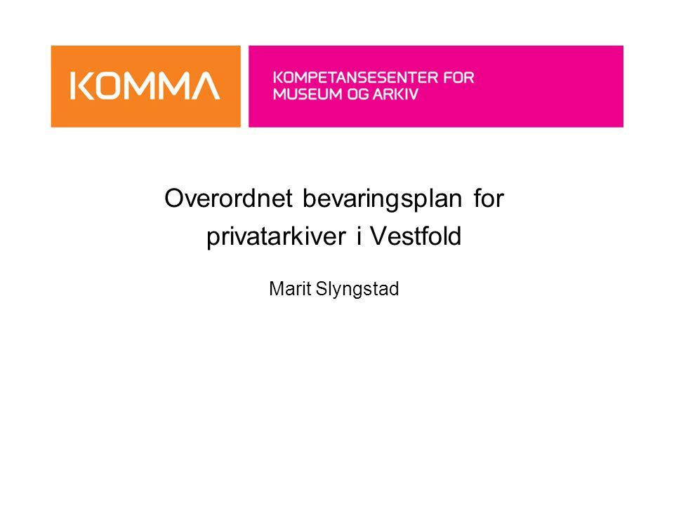 Overordnet bevaringsplan for privatarkiver i Vestfold Marit Slyngstad