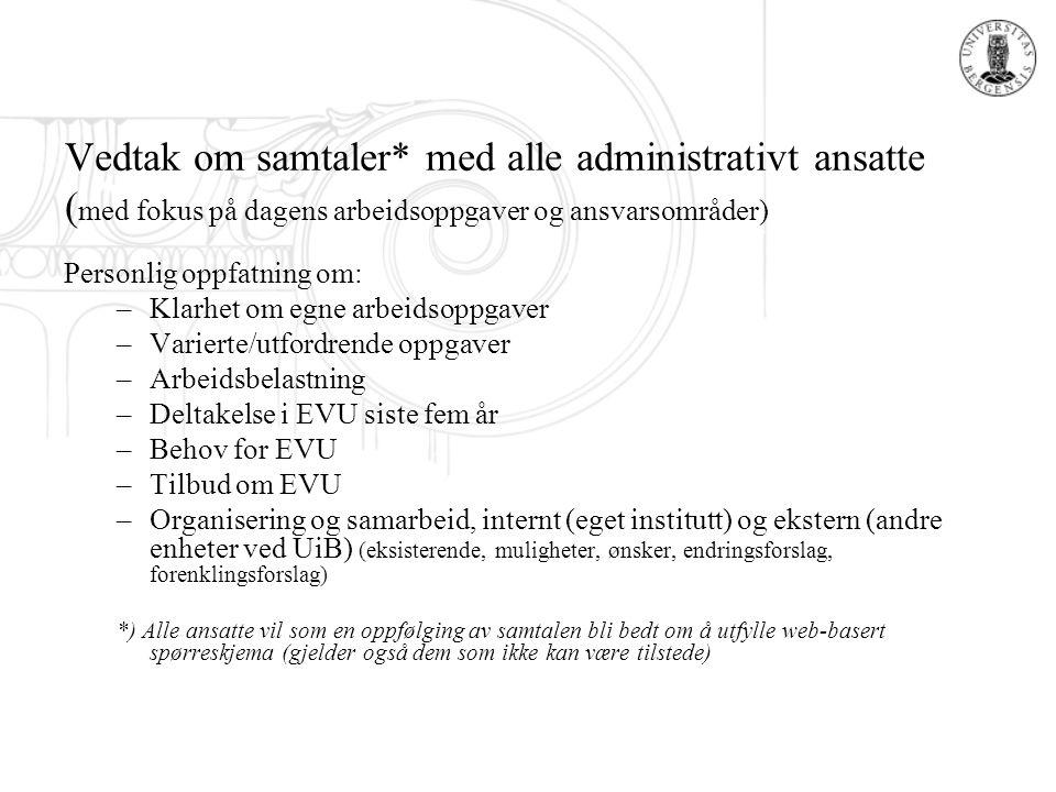 Vedtak om samtaler* med alle administrativt ansatte (med fokus på dagens arbeidsoppgaver og ansvarsområder)