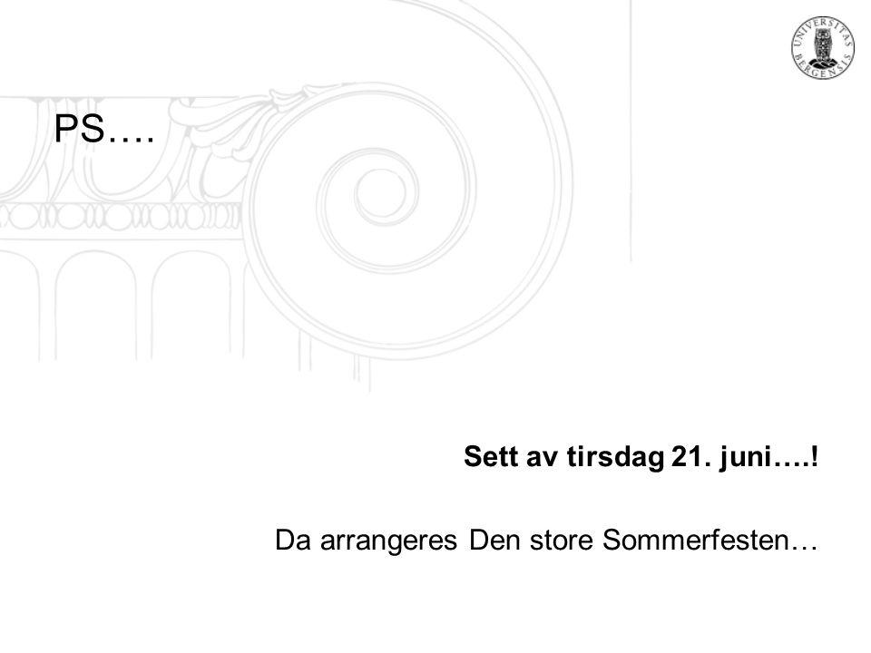 PS…. Sett av tirsdag 21. juni….! Da arrangeres Den store Sommerfesten…