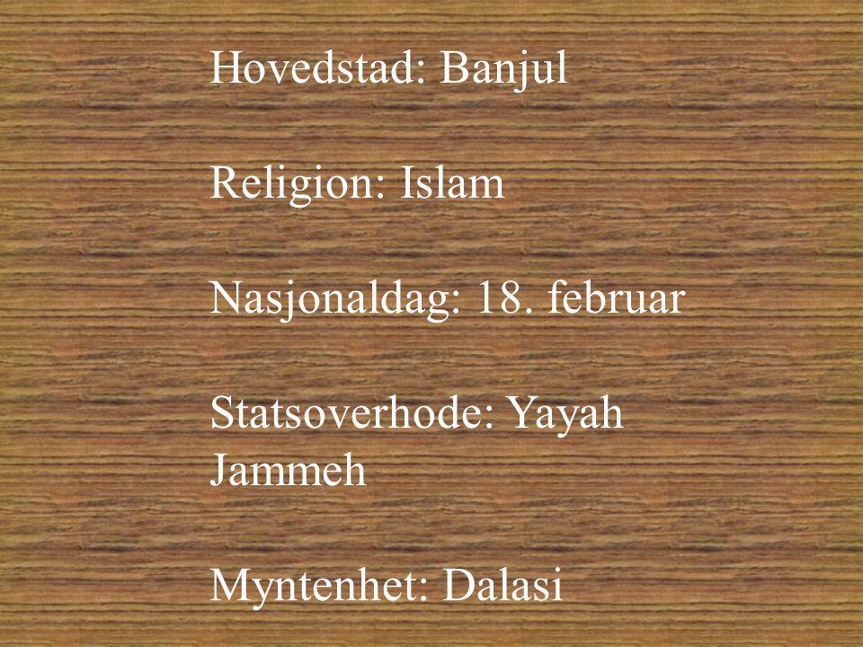 Hovedstad: Banjul Religion: Islam. Nasjonaldag: 18.