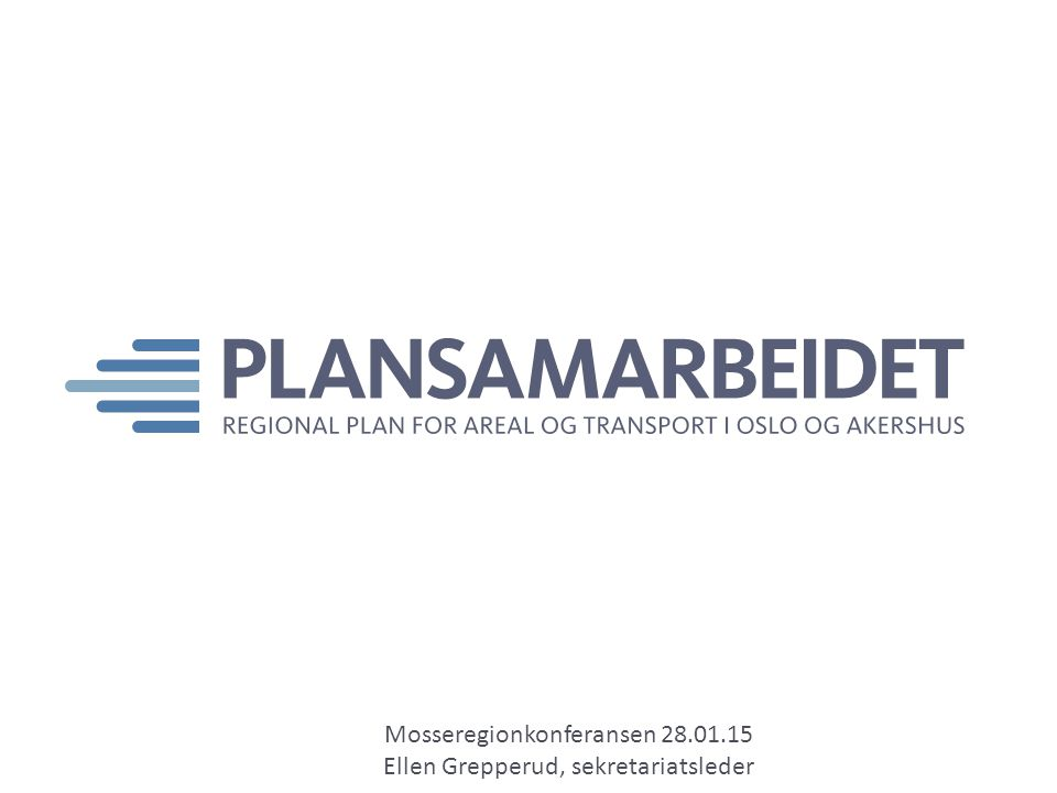 Mosseregionkonferansen 28.01.15 Ellen Grepperud, sekretariatsleder