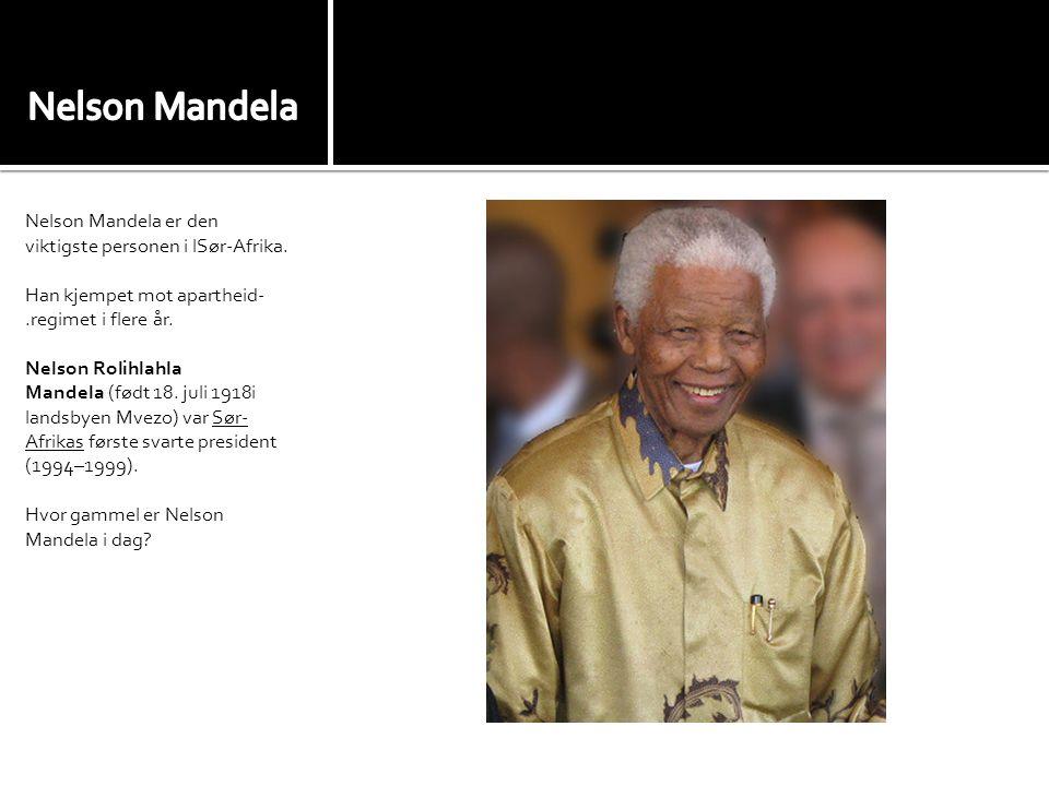 Nelson Mandela Nelson Mandela er den viktigste personen i lSør-Afrika.