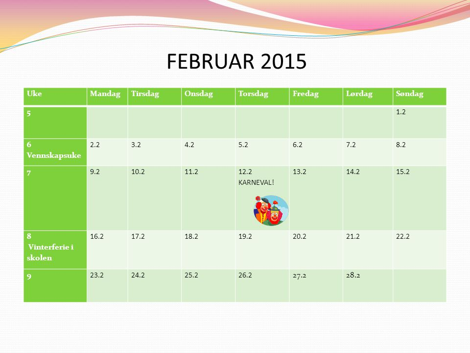 FEBRUAR 2015 Uke Mandag Tirsdag Onsdag Torsdag Fredag Lørdag Søndag 5
