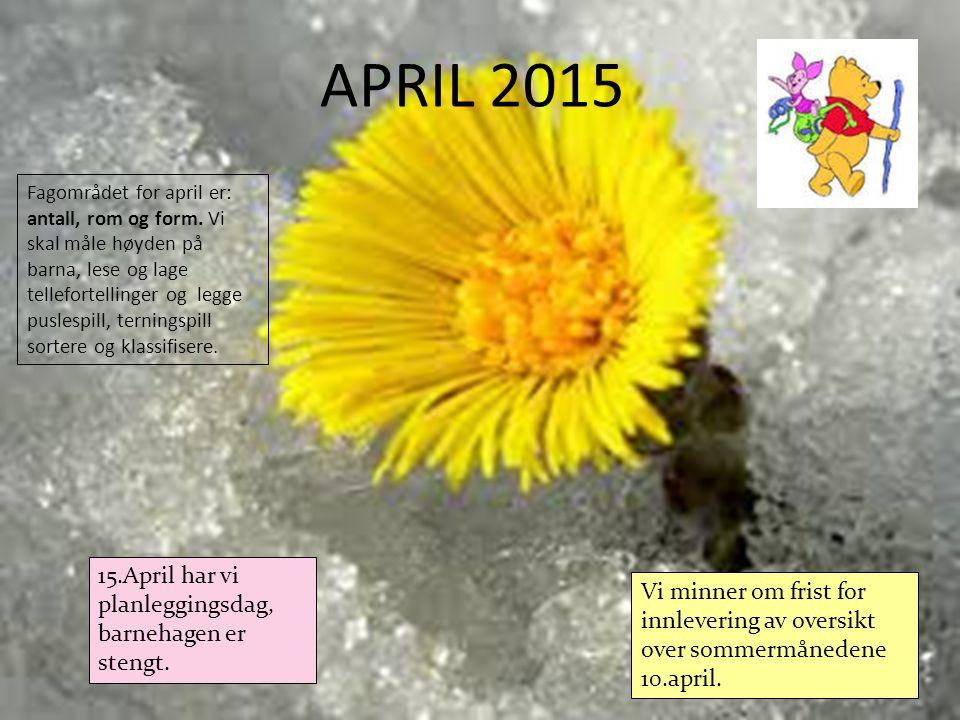 APRIL 2015 15.April har vi planleggingsdag, barnehagen er stengt.