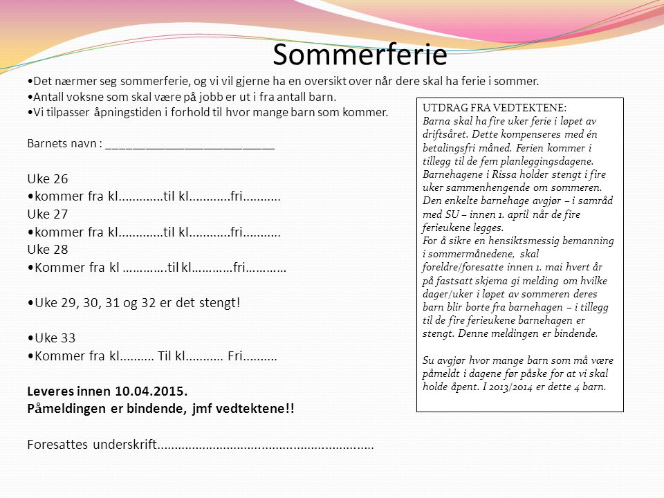 Sommerferie Uke 26 kommer fra kl………….til kl…………fri……….. Uke 27 Uke 28