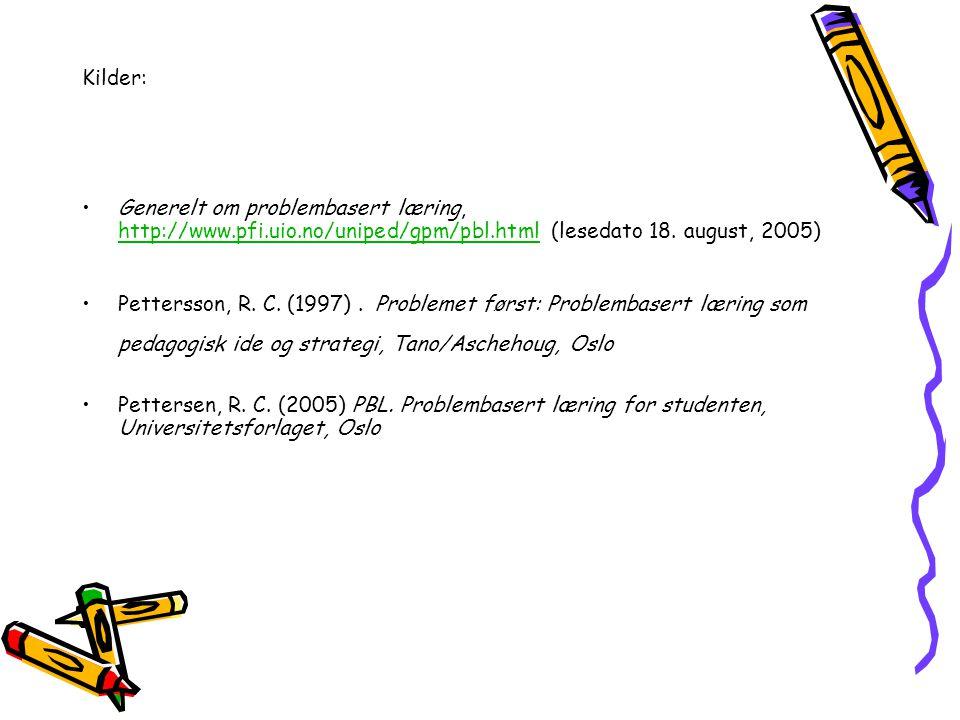 Kilder: Generelt om problembasert læring, http://www.pfi.uio.no/uniped/gpm/pbl.html (lesedato 18. august, 2005)