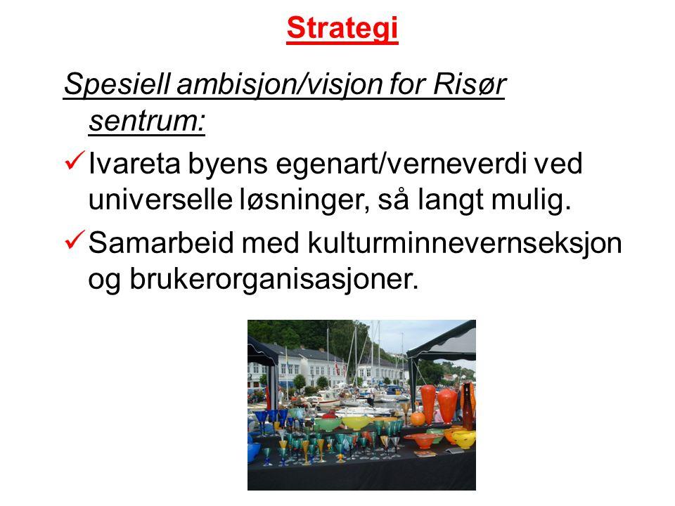 Strategi Spesiell ambisjon/visjon for Risør sentrum: Ivareta byens egenart/verneverdi ved universelle løsninger, så langt mulig.