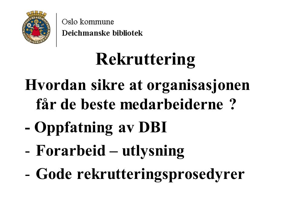 Rekruttering Hvordan sikre at organisasjonen får de beste medarbeiderne - Oppfatning av DBI. Forarbeid – utlysning.