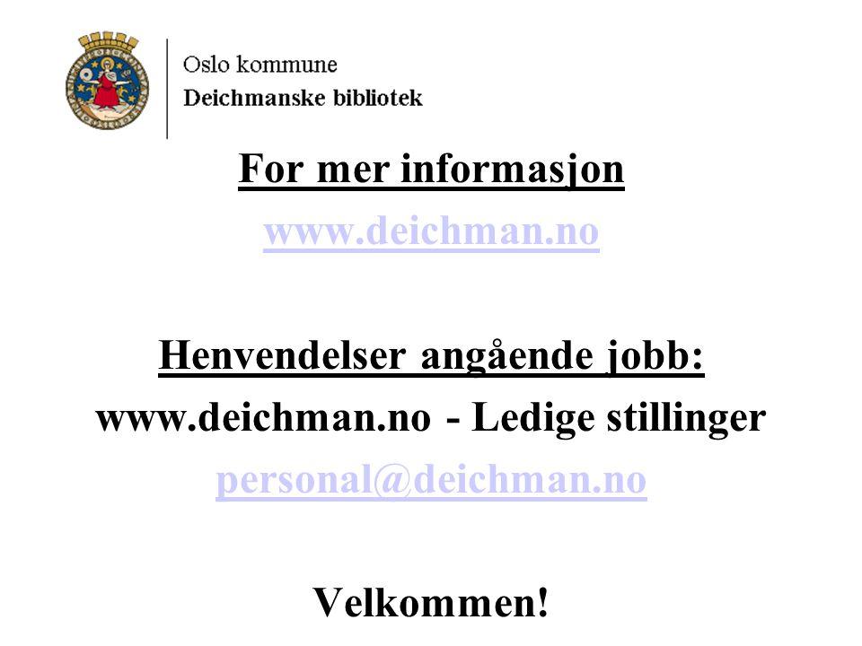 Henvendelser angående jobb: www.deichman.no - Ledige stillinger