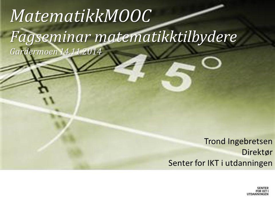 MatematikkMOOC Fagseminar matematikktilbydere Gardermoen 14.11.2014