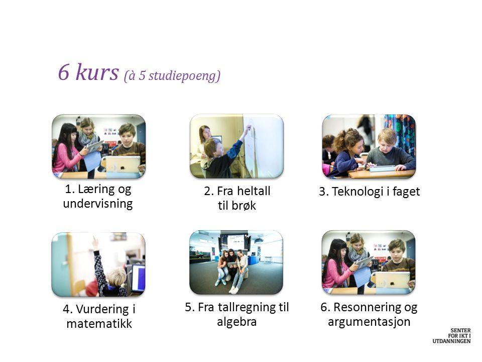 6 kurs (à 5 studiepoeng) 1. Læring og undervisning